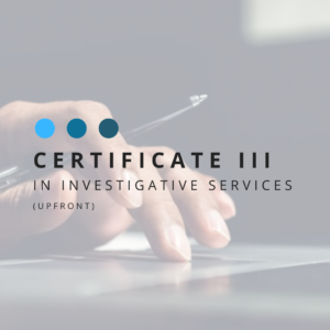 Certificate III in Investigative Services Upfront